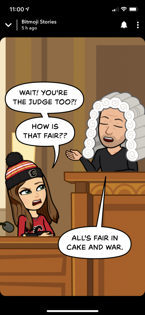 """A snapchat bitmoji story cartoon with a female character in a courtroom's dock saying """"Wait! You're the judge too!? How is that fair?"""" with my bitmoji, wearing a judge's wig replying """"All's fair in cake and war"""""""