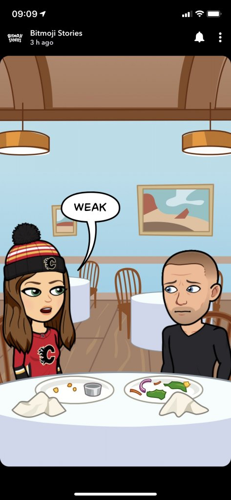 """A snapchat bitmoji story cartoon where two characters are sat at around a restaurant table. The female character, wearing a Calgary Flames jersey and touque says """"Weak"""". My character looks forlorn."""